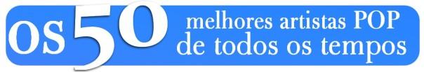 OS 50 MELHORES ARTISTAS POP DE TODOS OS TEMPOS